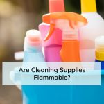 Are cleaning supplies flammable