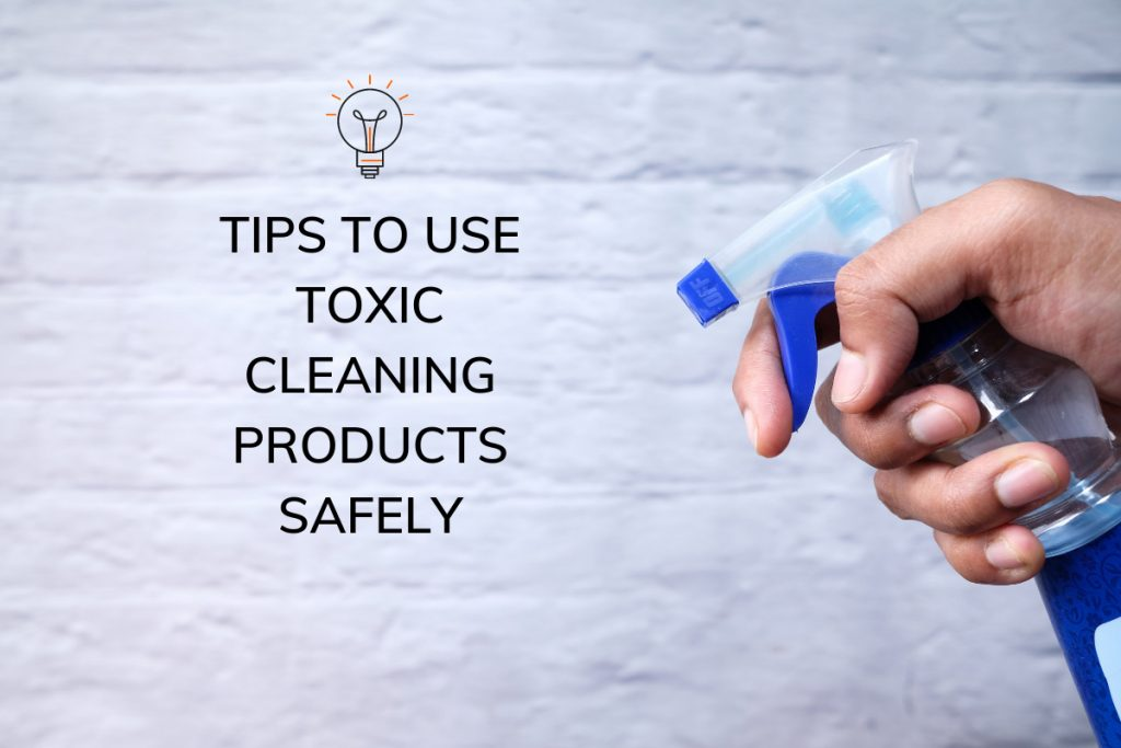 Tips to Use Toxic Cleaning Products Safely