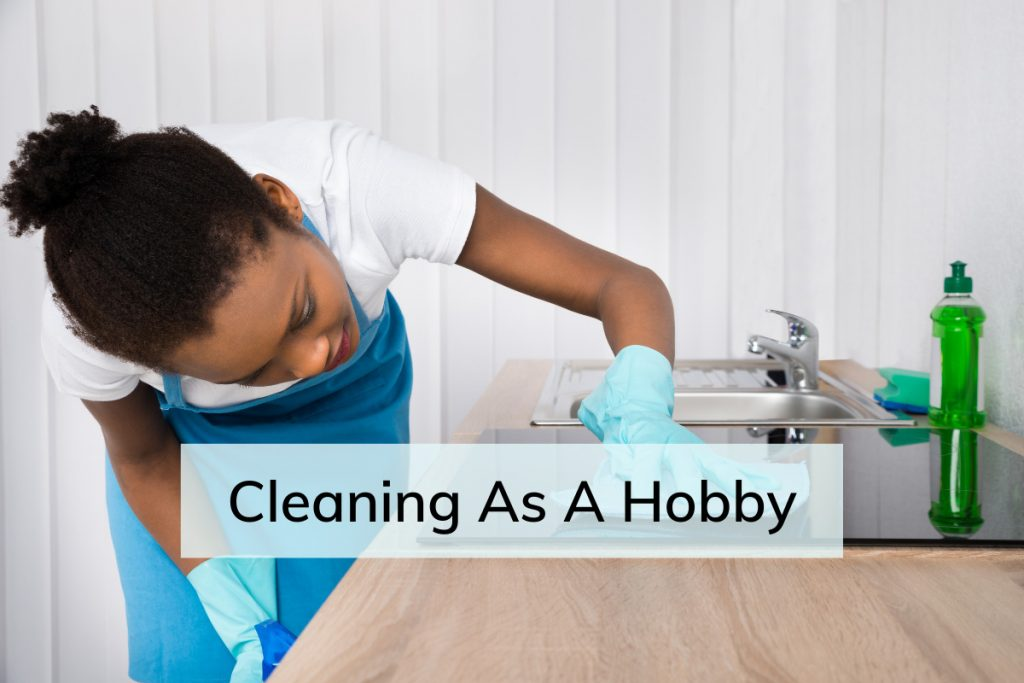 Cleaning as a Hobby