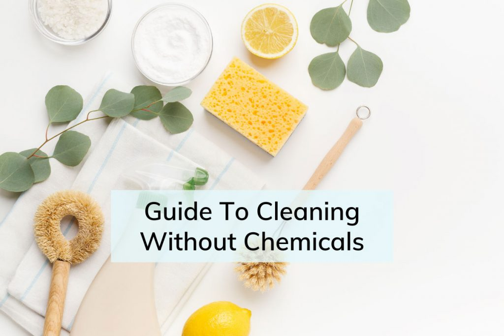 Guide To Cleaning Without Chemicals